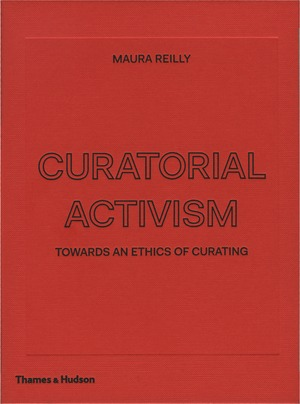 Front cover, Maura Reilly, Curatorial Activism: Towards an Ethics of Curating, Thames & Hudson, 2018.