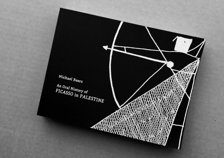 Cover plate of Baers's book An Oral History of Picasso in Palestine. Courtesy of Michael Bears