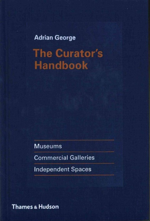 The Curator's Handbook (Thames and Hudson, London, 2015)