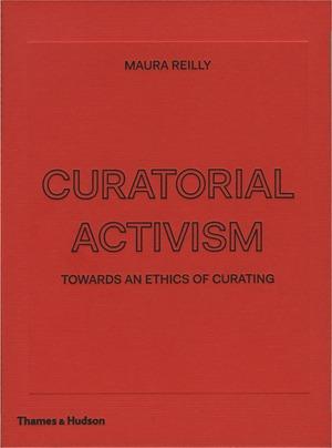 כריכתו הקדמית של הספר: מורה ריילי, אקטיביזם אוצרותי: לקראת אתיקה של אוצרות, Thames & Hudson, 2018
